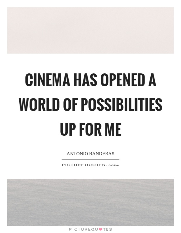 Cinema has opened a world of possibilities up for me Picture Quote #1