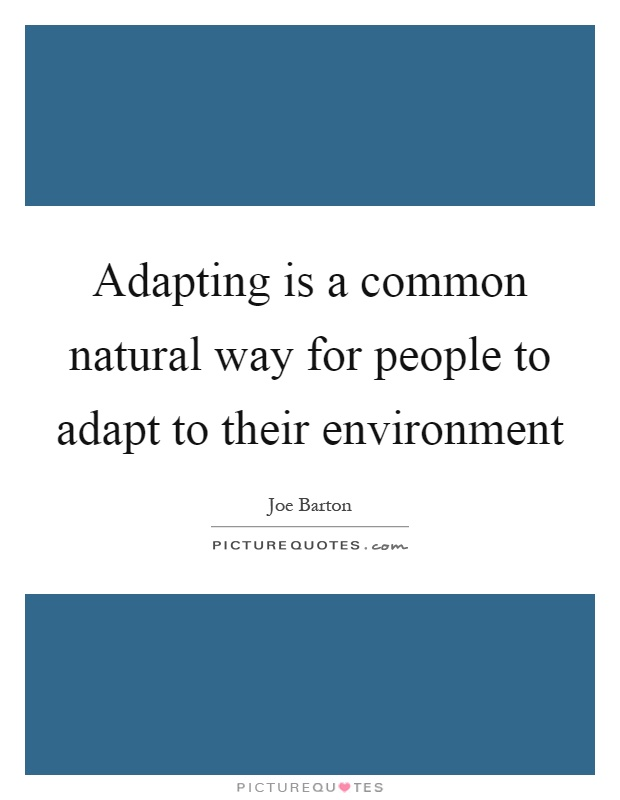 Adapting is a common natural way for people to adapt to their environment Picture Quote #1