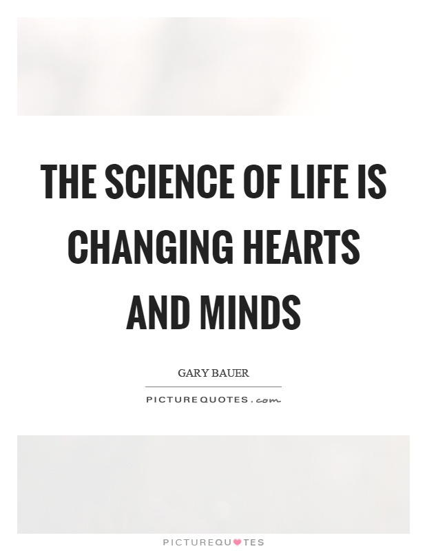 The science of life is changing hearts and minds Picture Quote #1