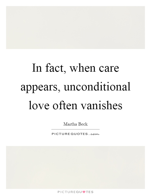 In fact, when care appears, unconditional love often vanishes Picture Quote #1