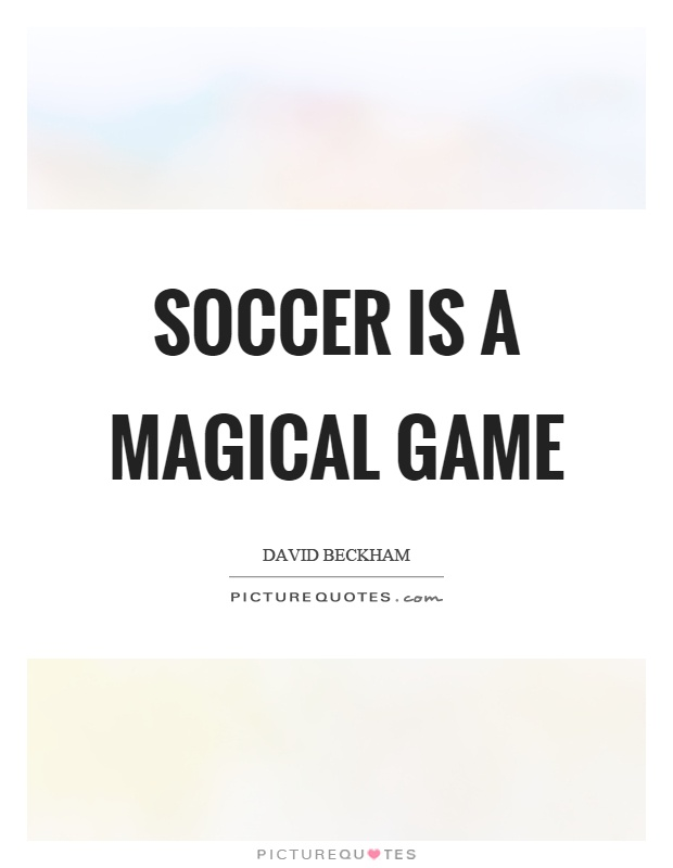 Soccer is a magical game Picture Quote #1