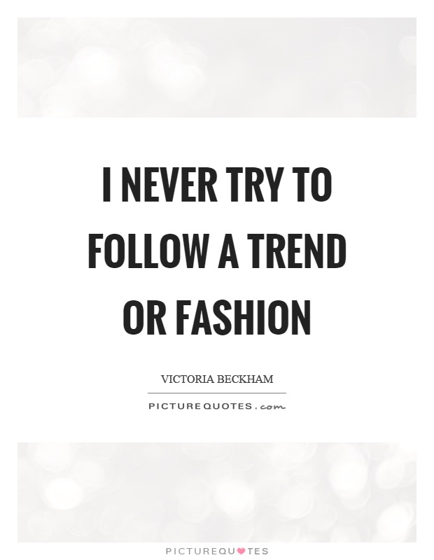 I never try to follow a trend or fashion Picture Quote #1