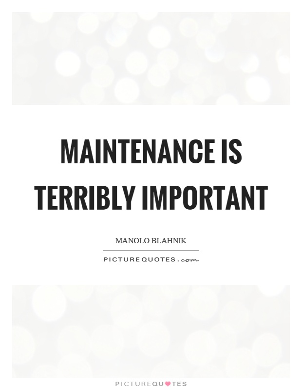 Maintenance is terribly important Picture Quote #1