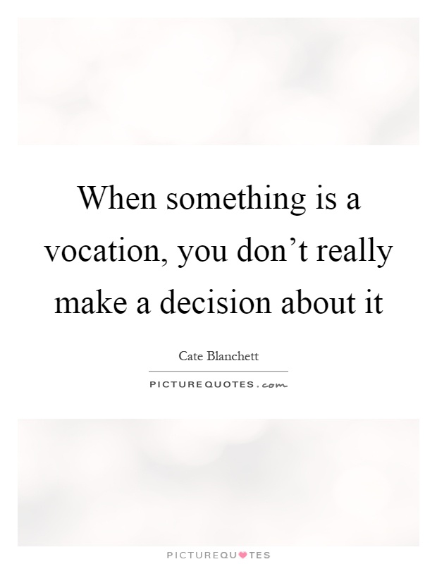 When something is a vocation, you don't really make a decision about it Picture Quote #1