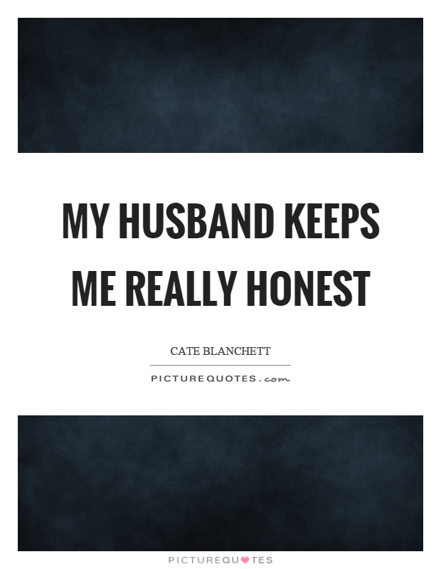 My husband keeps me really honest Picture Quote #1