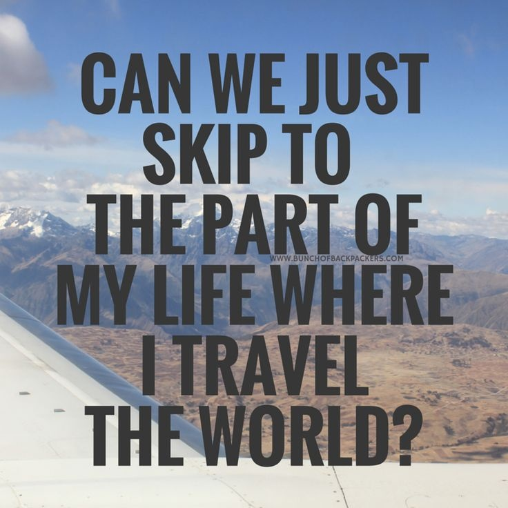 Can we just skip to the part of my life where I travel the world? Picture Quote #1