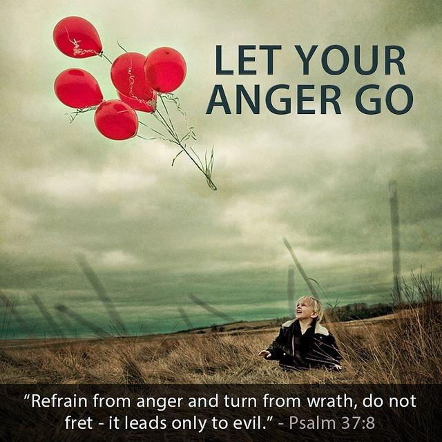 Let your anger go. Refrain from anger and turn from wrath, do not fret - it leads only to evil Picture Quote #1