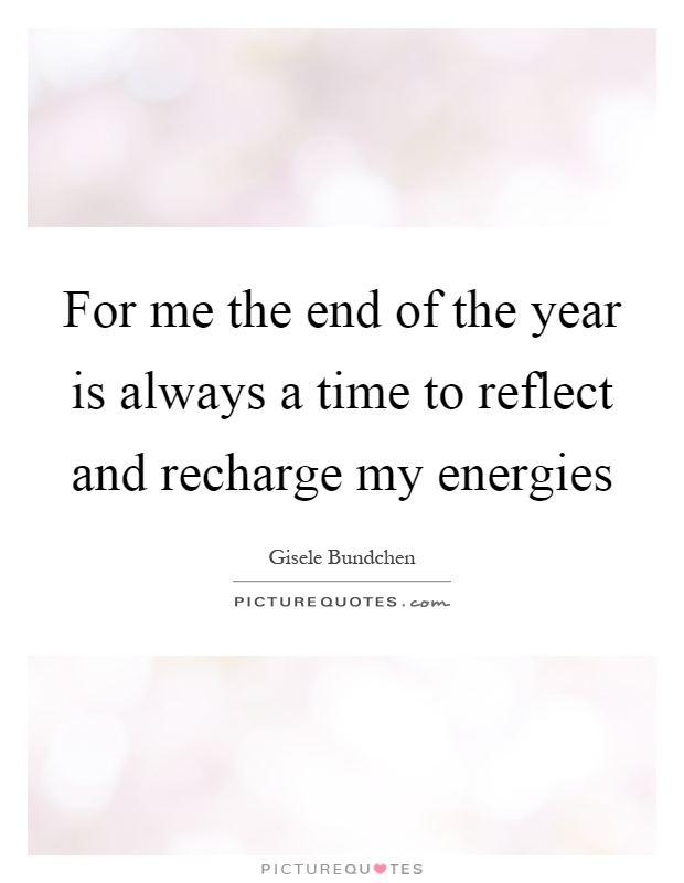 For me the end of the year is always a time to reflect and recharge my energies Picture Quote #1