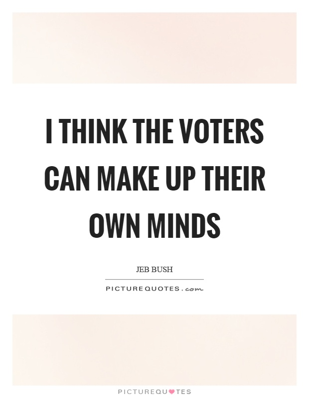 I think the voters can make up their own minds Picture Quote #1