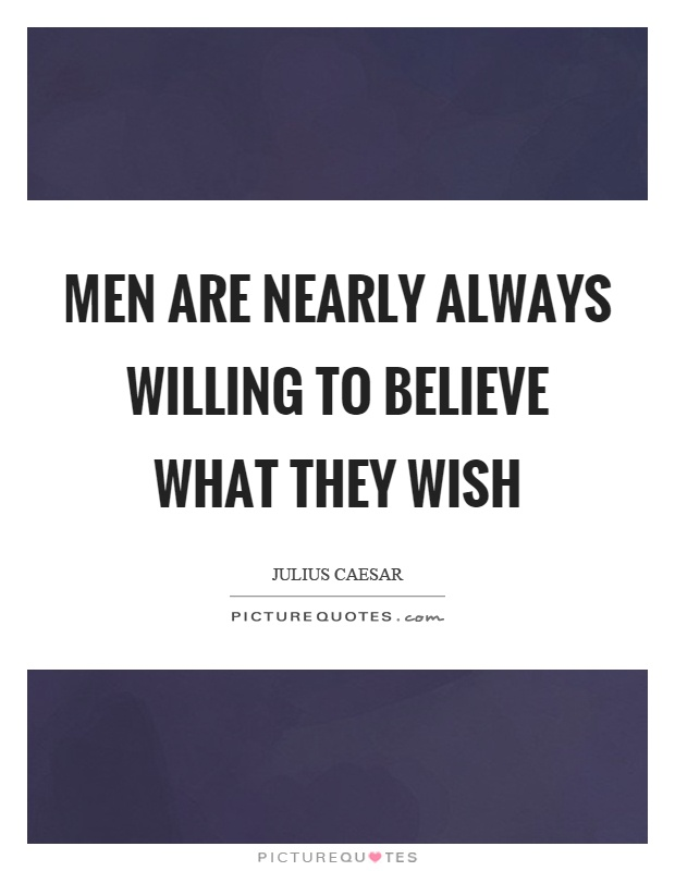 Men are nearly always willing to believe what they wish Picture Quote #1
