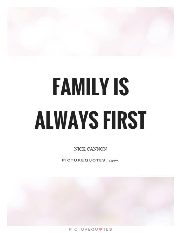Family is always first Picture Quote #1