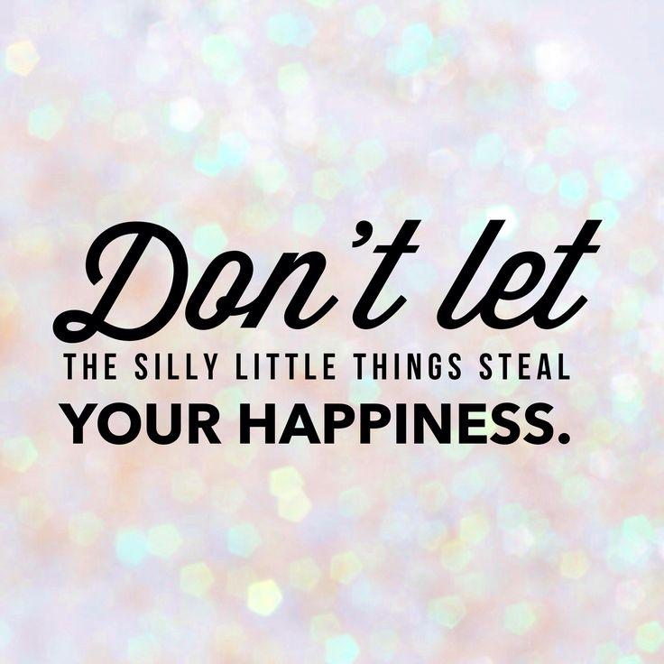Don't let the silly little things steal your happiness Picture Quote #1