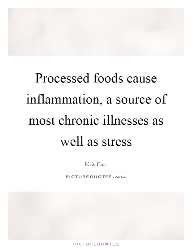 Processed foods cause inflammation, a source of most chronic illnesses as well as stress Picture Quote #1