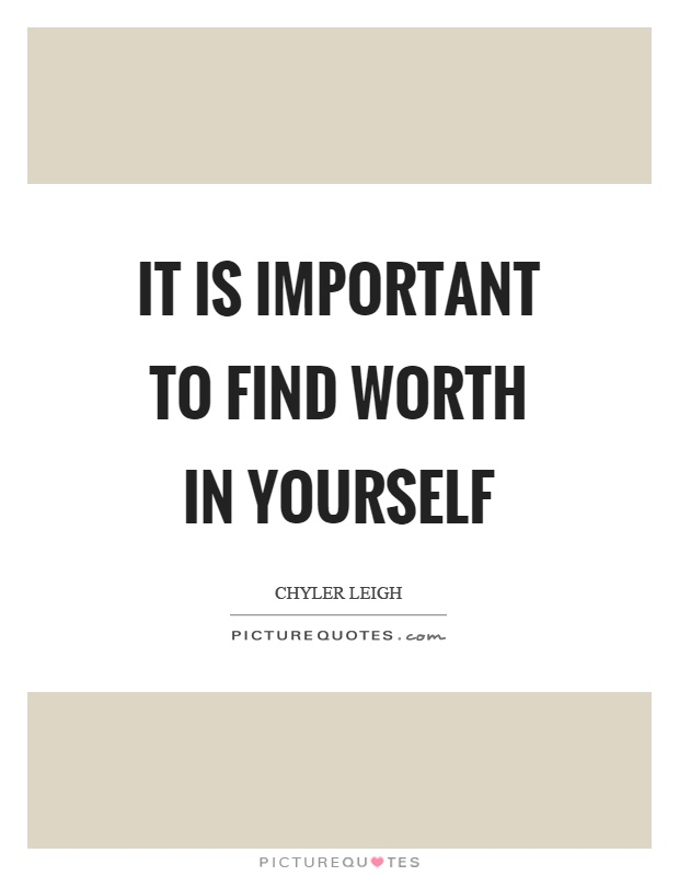 It is important to find worth in yourself Picture Quote #1