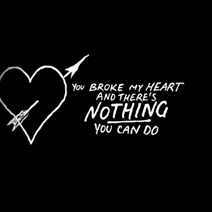 You broke my heart and there's nothing you can do Picture Quote #1