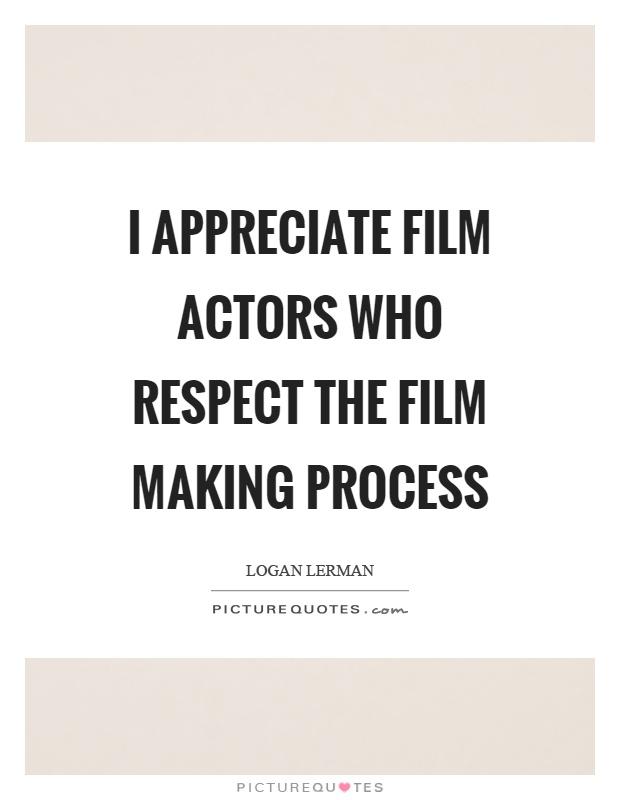 I appreciate film actors who respect the film making process Picture Quote #1