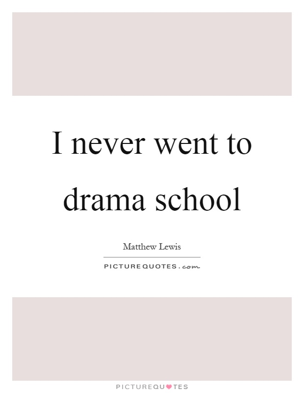 I never went to drama school Picture Quote #1