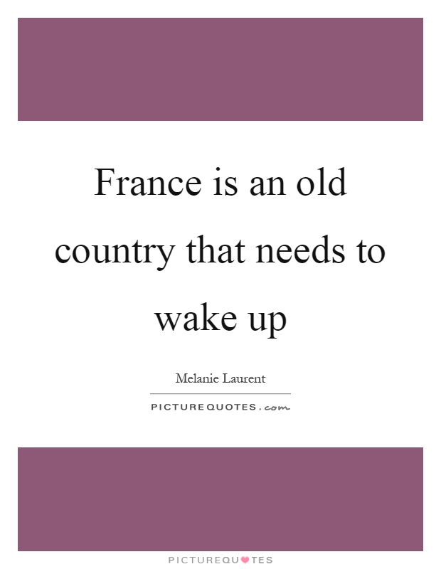 France is an old country that needs to wake up | Picture Quotes