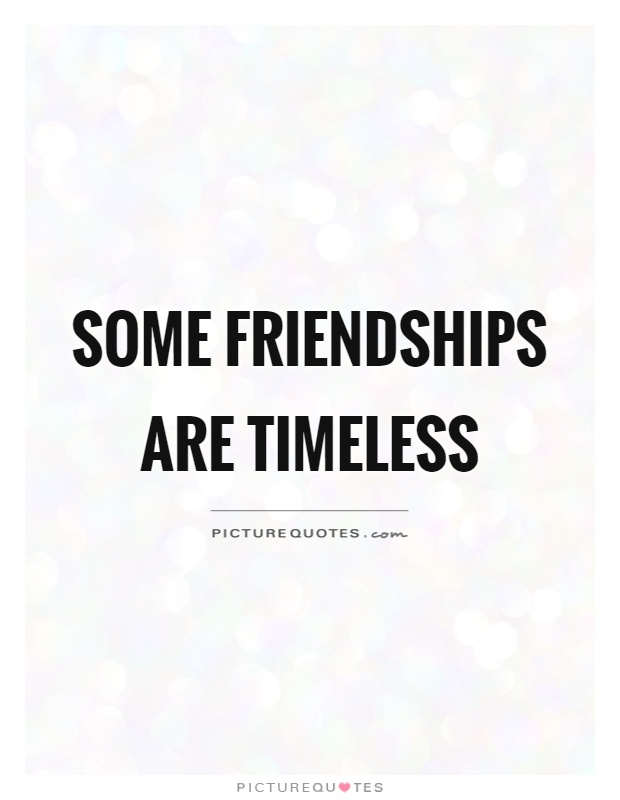 Some friendships are timeless Picture Quote #1