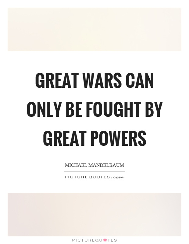 Great wars can only be fought by great powers Picture Quote #1