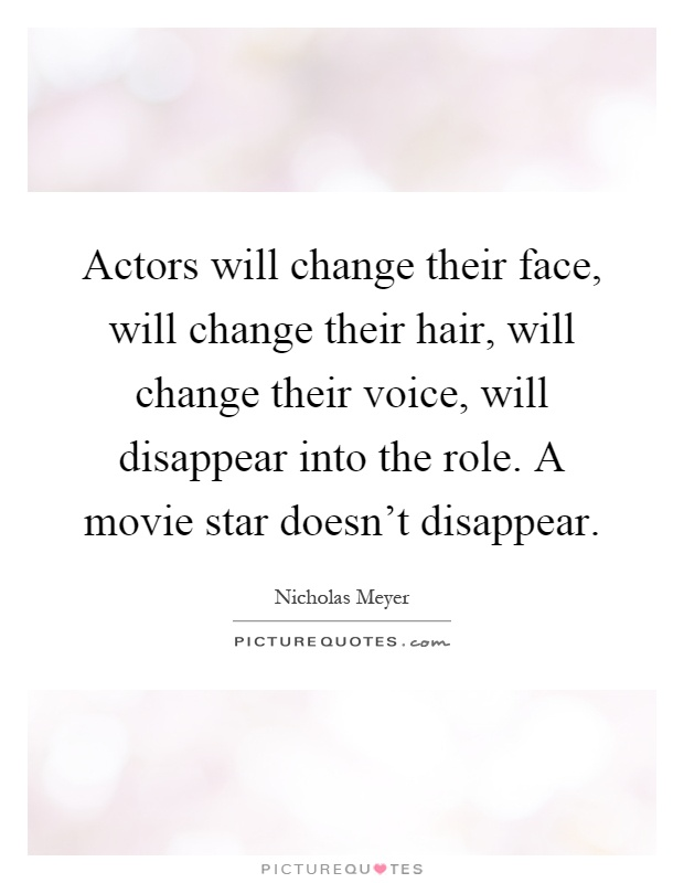 Actors will change their face, will change their hair, will change their voice, will disappear into the role. A movie star doesn't disappear Picture Quote #1