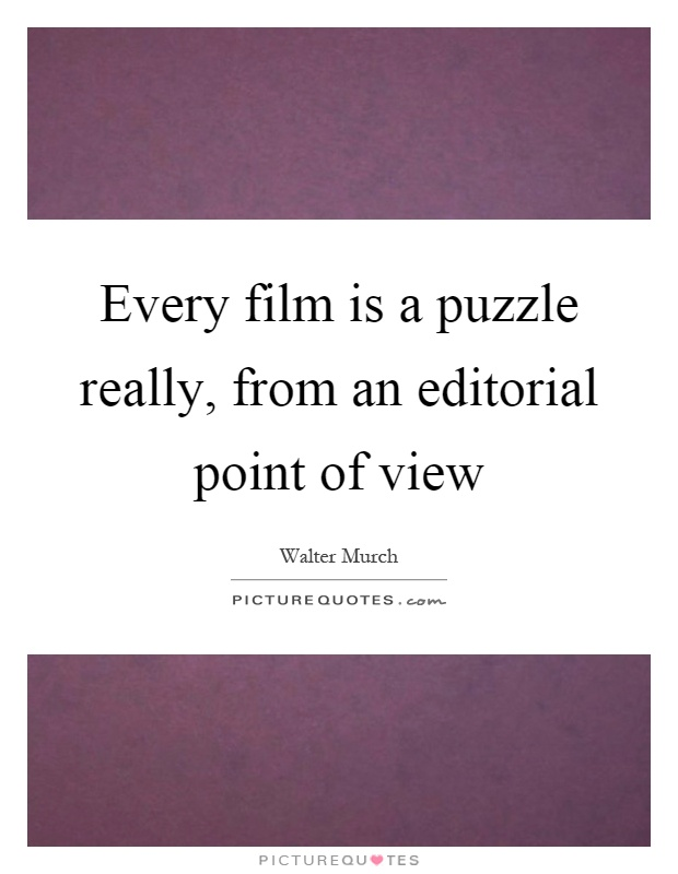 Every film is a puzzle really, from an editorial point of view Picture Quote #1