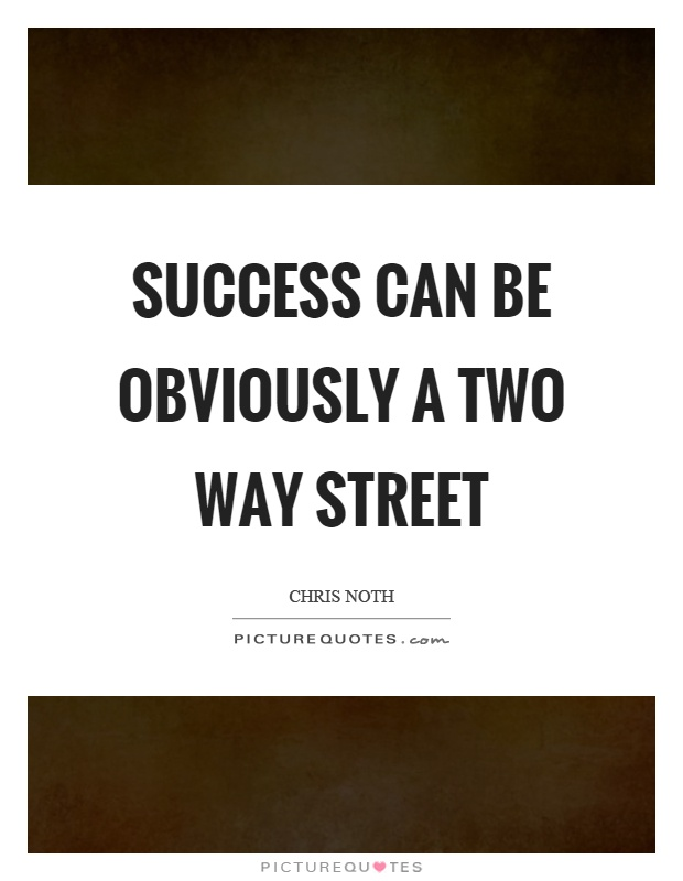 Success can be obviously a two way street Picture Quote #1