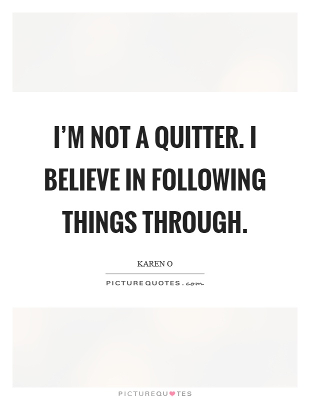 I'm not a quitter. I believe in following things through Picture Quote #1