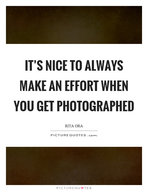 It's nice to always make an effort when you get photographed Picture Quote #1