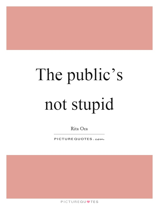 The public's not stupid Picture Quote #1