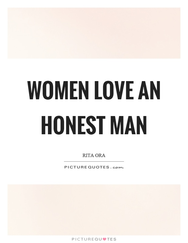 Women love an honest man Picture Quote #1
