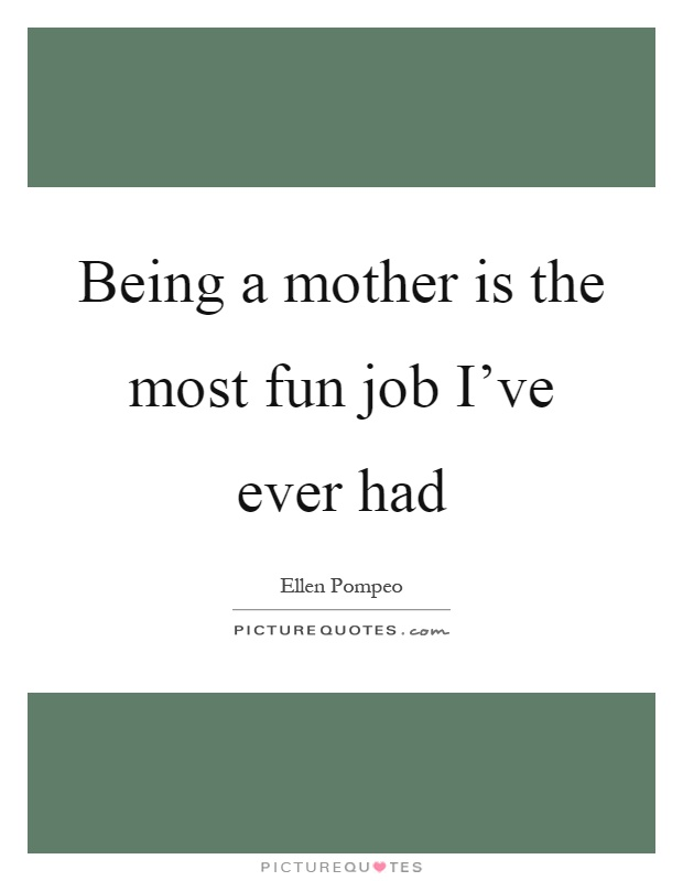 Being a mother is the most fun job I've ever had Picture Quote #1