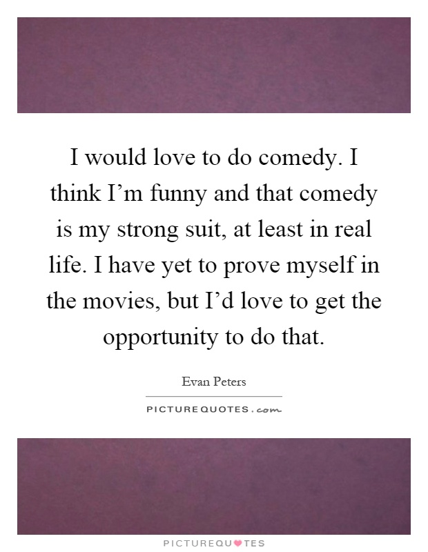 Funny I Think I Love You Quotes : ... love to do comedy. I think Im funny and that... Picture Quotes