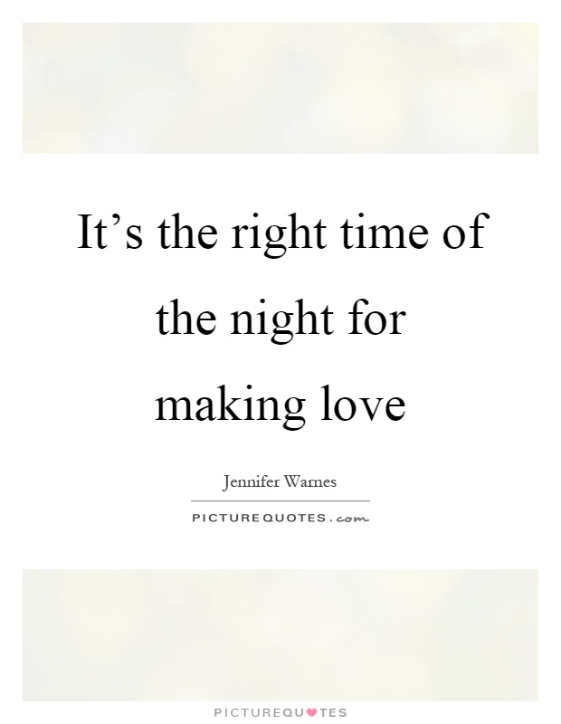 Itu0027s The Right Time Of The Night For Making Love Picture Quote #1