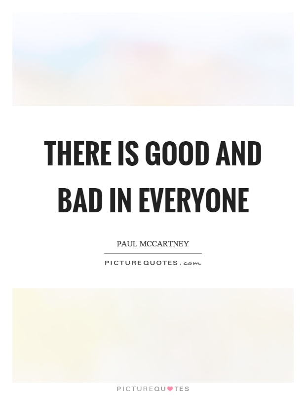 There is good and bad in everyone Picture Quote #1