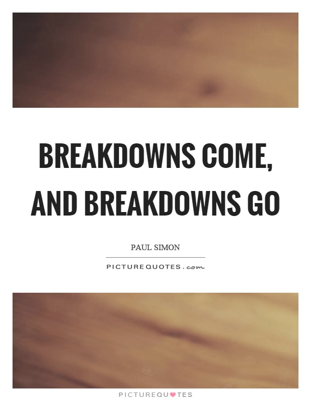 Breakdowns come, and breakdowns go Picture Quote #1