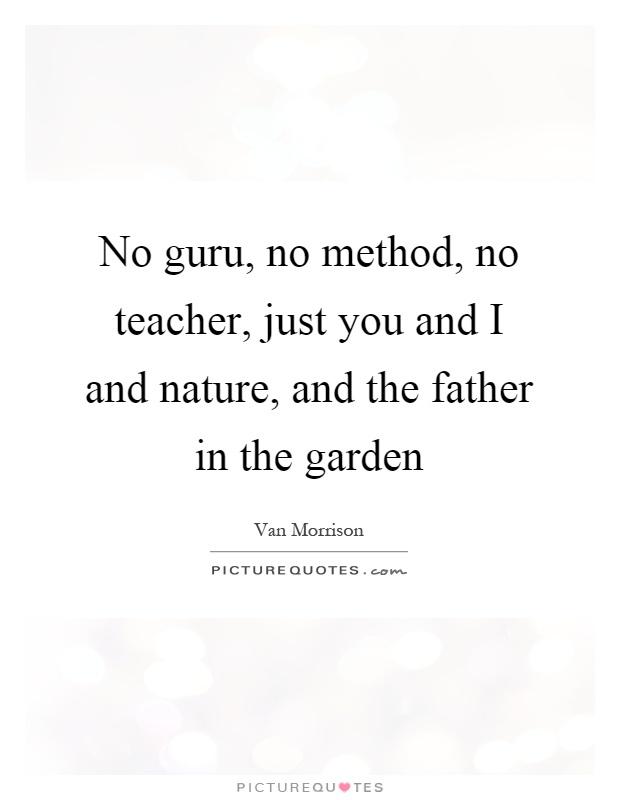 No Guru No Method No Teacher Just You And I And Nature