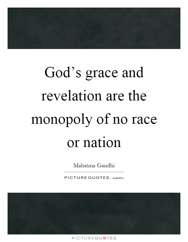 God's grace and revelation are the monopoly of no race or nation Picture Quote #1