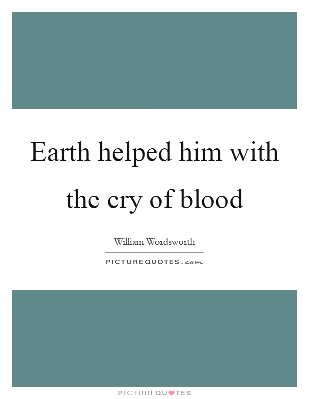 Earth helped him with the cry of blood Picture Quote #1