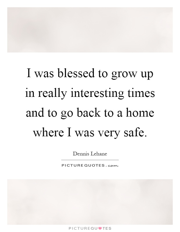 I was blessed to grow up in really interesting times and to go back to a home where I was very safe Picture Quote #1