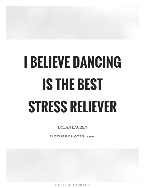 I believe dancing is the best stress reliever Picture Quote #1