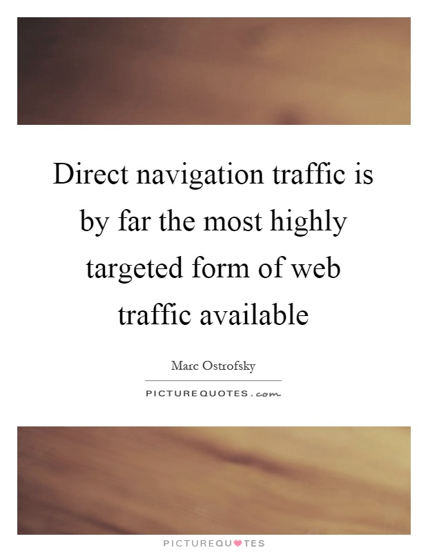 Direct navigation traffic is by far the most highly targeted form of web traffic available Picture Quote #1