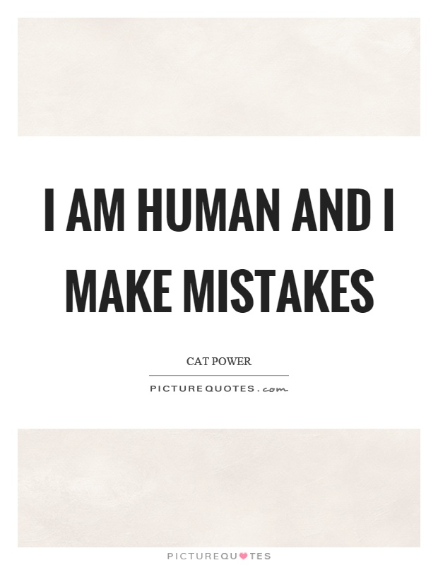 I am human and I make mistakes | Picture Quotes
