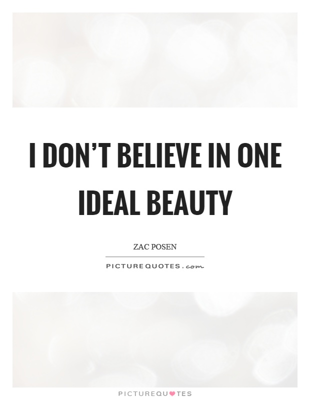 I don't believe in one ideal beauty Picture Quote #1