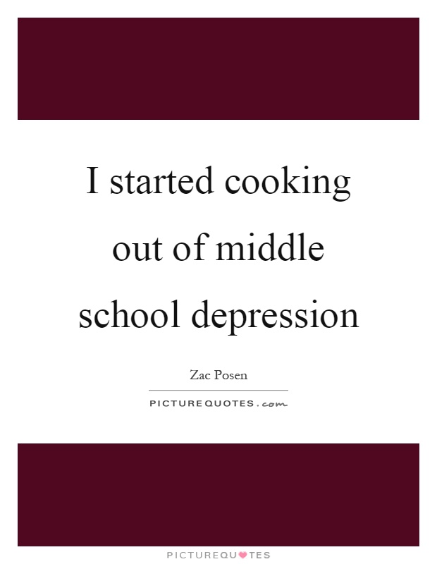 I started cooking out of middle school depression Picture Quote #1