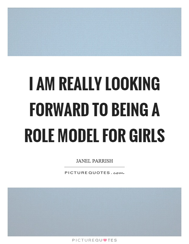 I am really looking forward to being a role model for girls Picture Quote #1