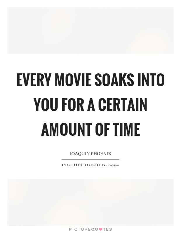 Every movie soaks into you for a certain amount of time Picture Quote #1