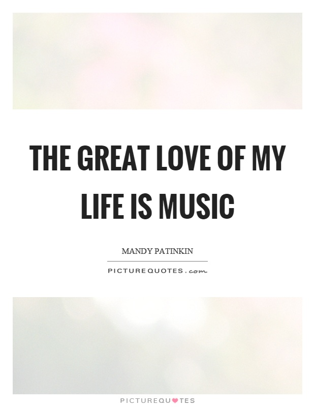 The great love of my life is music Picture Quote #1