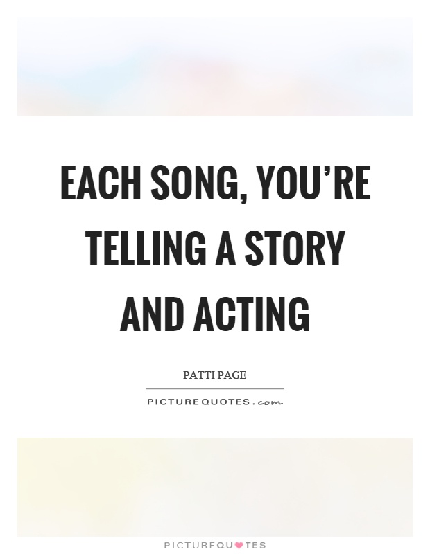 Each song, you're telling a story and acting Picture Quote #1