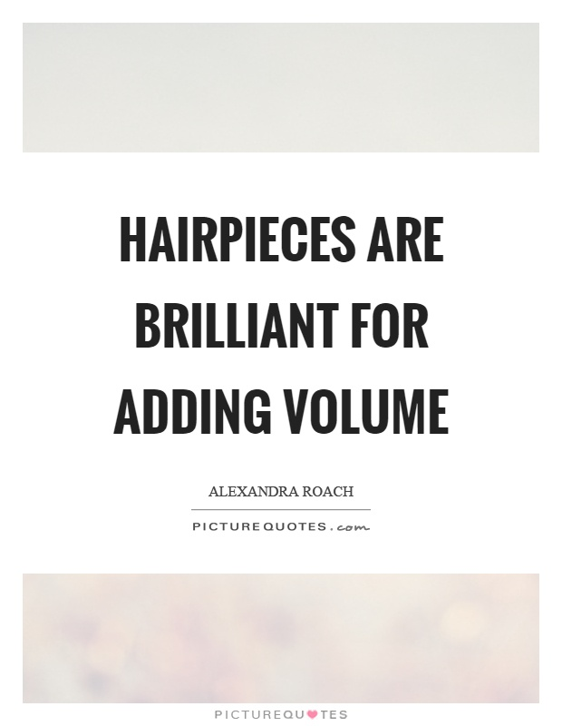 Hairpieces are brilliant for adding volume Picture Quote #1